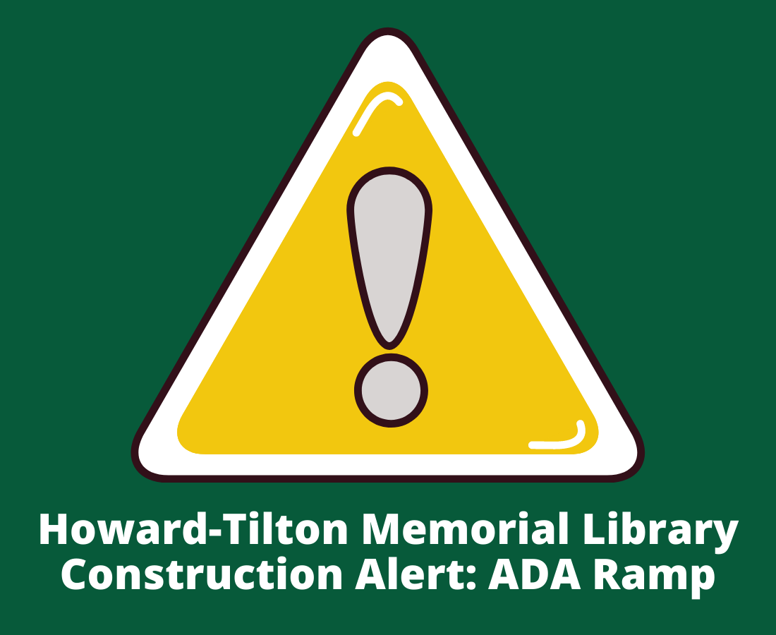 Yellow sign with exclamation, text of Howard-Tilton Memorial Library Construction Alert ADA Ramp